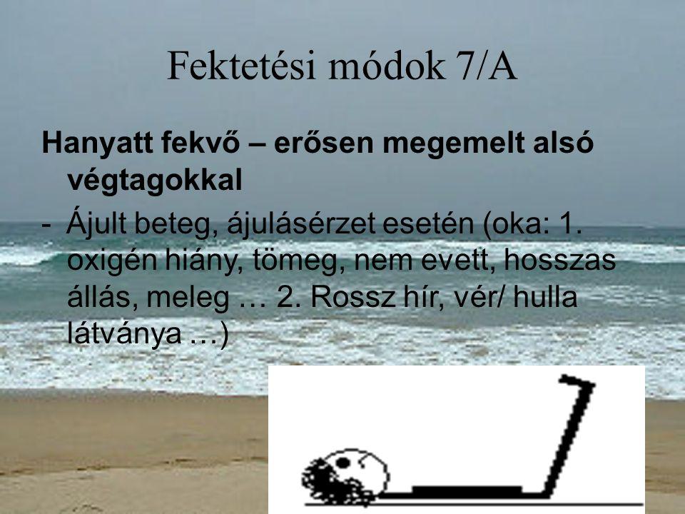 Fektetési módok 7/A Hanyatt fekvő – erősen megemelt alsó végtagokkal - Ájult beteg, ájulásérzet esetén (oka: 1. oxigén hiány, tömeg, nem evett, hossza