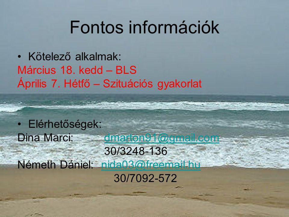 Fontos információk •Kötelező alkalmak: Március 18. kedd – BLS Április 7. Hétfő – Szituációs gyakorlat •Elérhetőségek: Dina Marci: dmarton91@gmail.comd