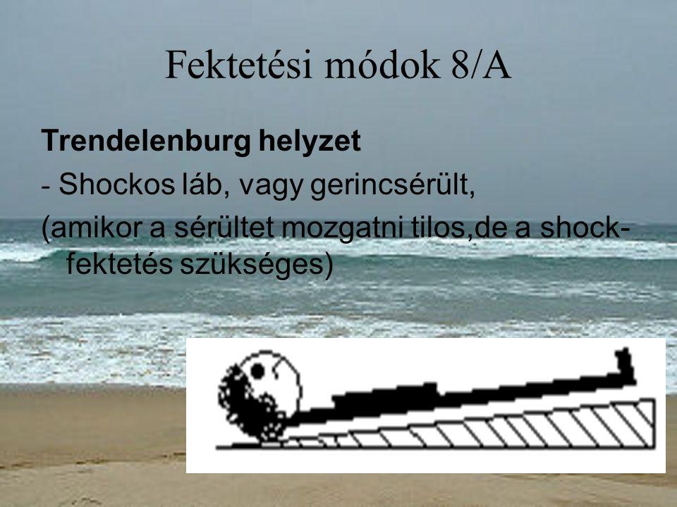 Fektetési módok 8/A Trendelenburg helyzet - Shockos láb, vagy gerincsérült, (amikor a sérültet mozgatni tilos,de a shock- fektetés szükséges)