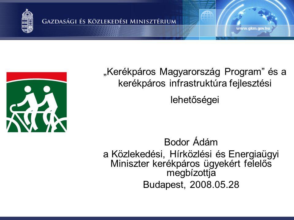 Témák 1.Kerékpár és társadalom- a program háttere 2.Kerékpáros Magyarország Program •Célok •Intézkedések