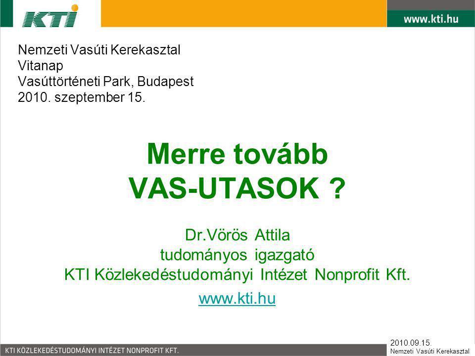 2010.09.15. Nemzeti Vasúti Kerekasztal Nemzeti Vasúti Kerekasztal Vitanap Vasúttörténeti Park, Budapest 2010. szeptember 15. Merre tovább VAS-UTASOK ?