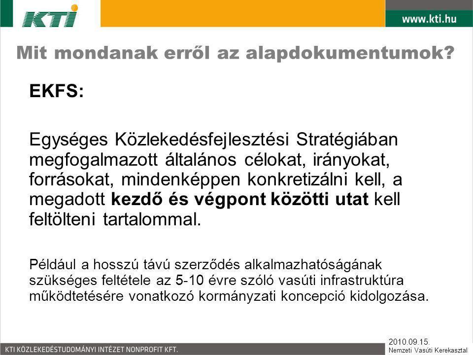2010.09.15. Nemzeti Vasúti Kerekasztal Mit mondanak erről az alapdokumentumok? EKFS: Egységes Közlekedésfejlesztési Stratégiában megfogalmazott általá