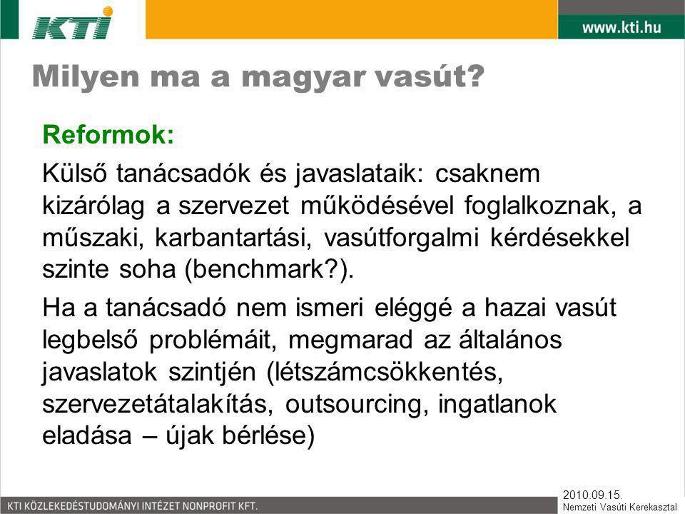 2010.09.15. Nemzeti Vasúti Kerekasztal Milyen ma a magyar vasút? Reformok: Külső tanácsadók és javaslataik: csaknem kizárólag a szervezet működésével