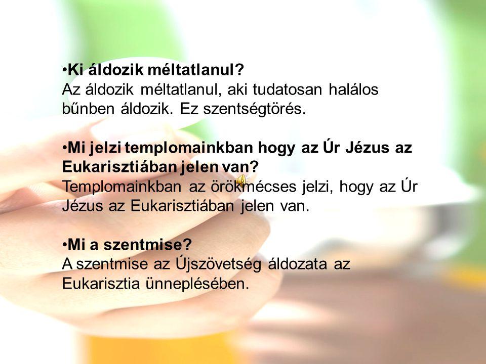 •Ki áldozik méltatlanul? Az áldozik méltatlanul, aki tudatosan halálos bűnben áldozik. Ez szentségtörés. •Mi jelzi templomainkban hogy az Úr Jézus az