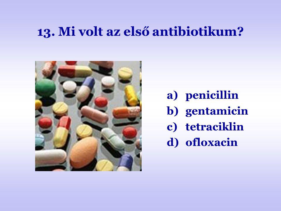 13. Mi volt az első antibiotikum? a)penicillin b)gentamicin c)tetraciklin d)ofloxacin