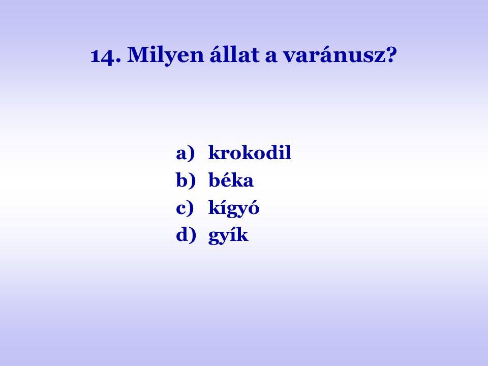 14. Milyen állat a varánusz? a)krokodil b)béka c)kígyó d)gyík