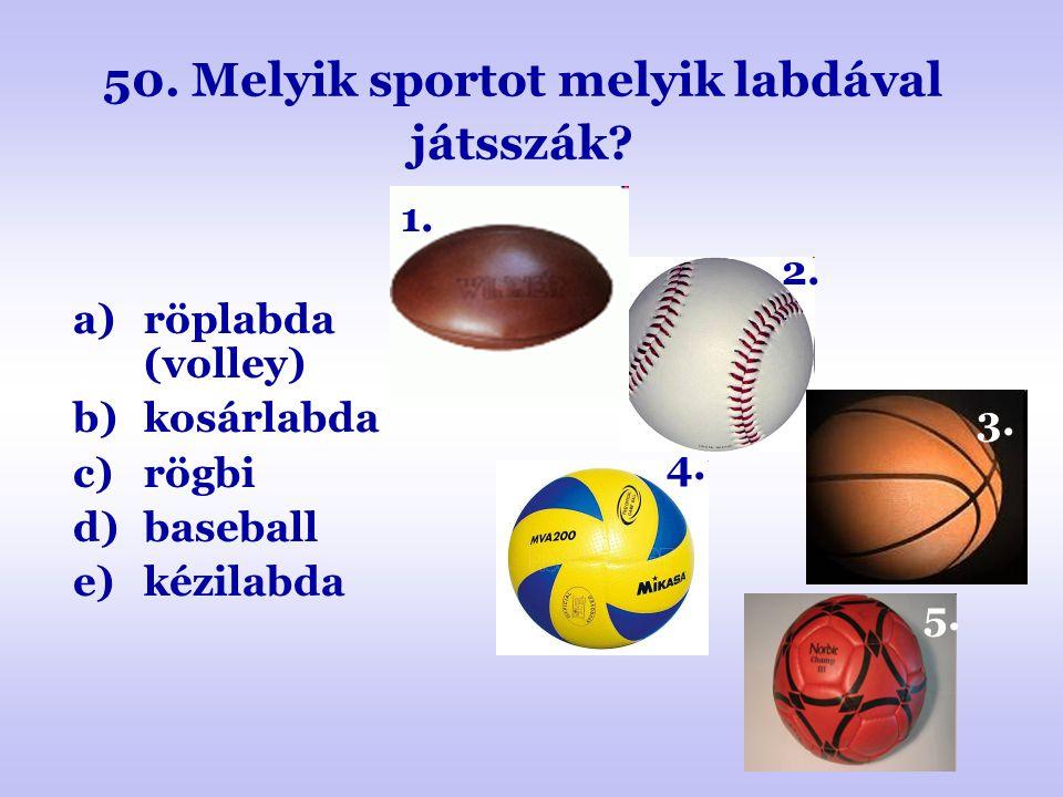 50. Melyik sportot melyik labdával játsszák? a)röplabda (volley) b)kosárlabda c)rögbi d)baseball e)kézilabda 2.. 1. 4. 3. 5.