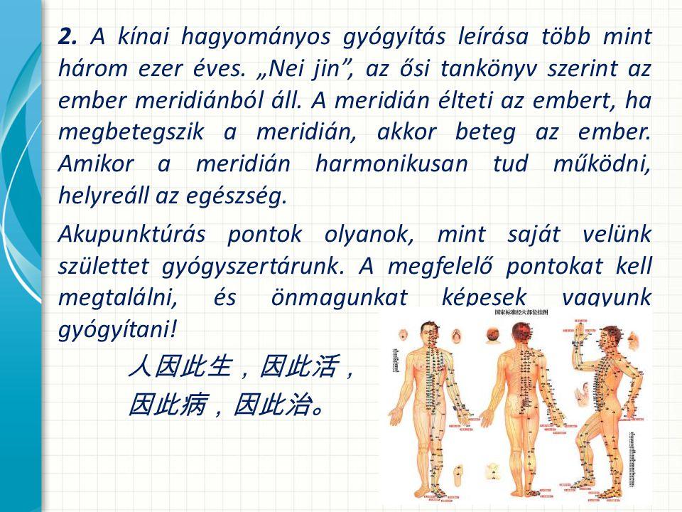 2.A kínai hagyományos gyógyítás leírása több mint három ezer éves.