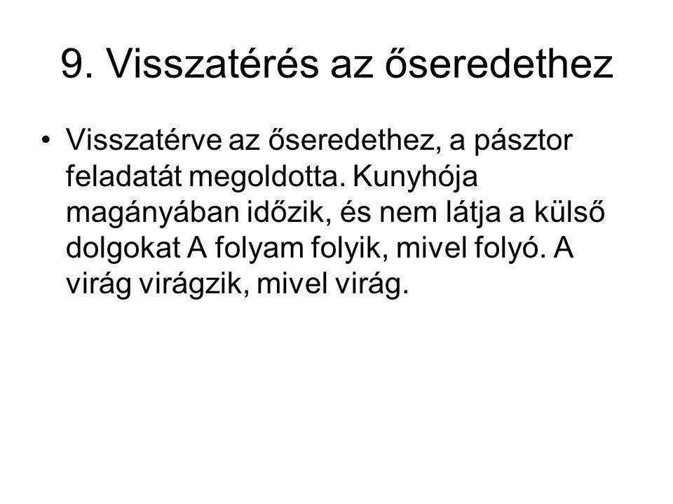 9. Visszatérés az őseredethez •Visszatérve az őseredethez, a pásztor feladatát megoldotta. Kunyhója magányában időzik, és nem látja a külső dolgokat A
