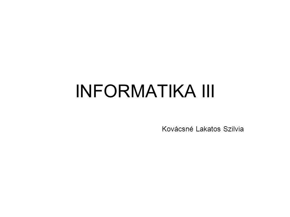 INFORMATIKA III Kovácsné Lakatos Szilvia