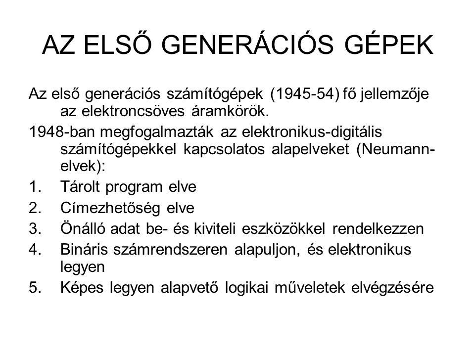 AZ ELSŐ GENERÁCIÓS GÉPEK Az első generációs számítógépek (1945-54) fő jellemzője az elektroncsöves áramkörök. 1948-ban megfogalmazták az elektronikus-