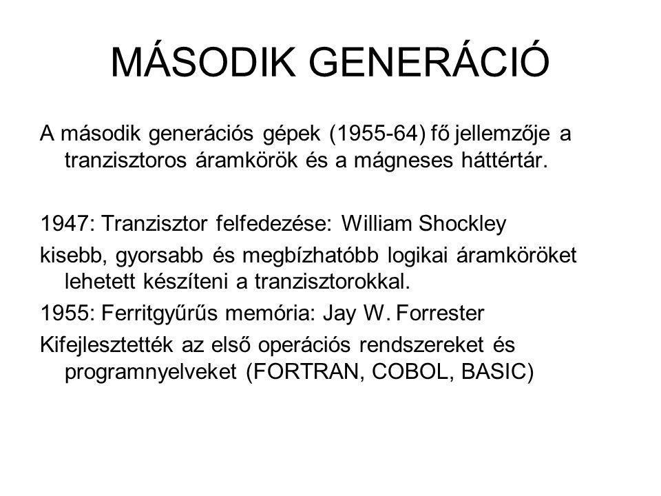 MÁSODIK GENERÁCIÓ A második generációs gépek (1955-64) fő jellemzője a tranzisztoros áramkörök és a mágneses háttértár. 1947: Tranzisztor felfedezése: