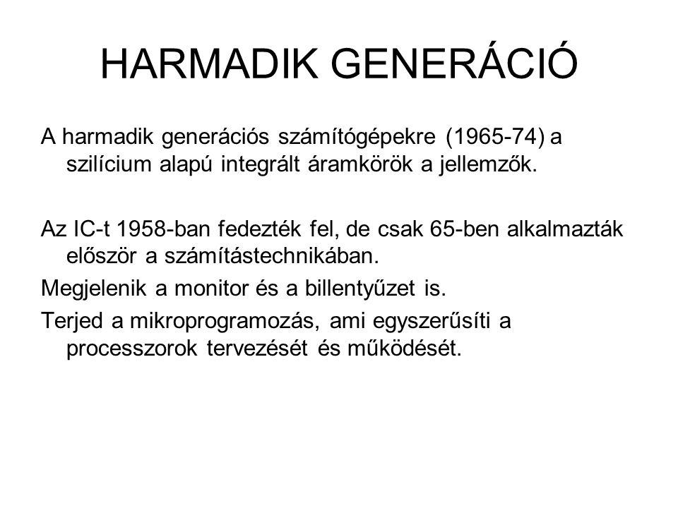 HARMADIK GENERÁCIÓ A harmadik generációs számítógépekre (1965-74) a szilícium alapú integrált áramkörök a jellemzők. Az IC-t 1958-ban fedezték fel, de