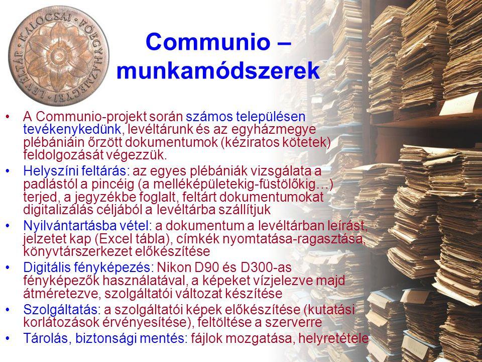 Communio – munkamódszerek •A Communio-projekt során számos településen tevékenykedünk, levéltárunk és az egyházmegye plébániáin őrzött dokumentumok (kéziratos kötetek) feldolgozását végezzük.