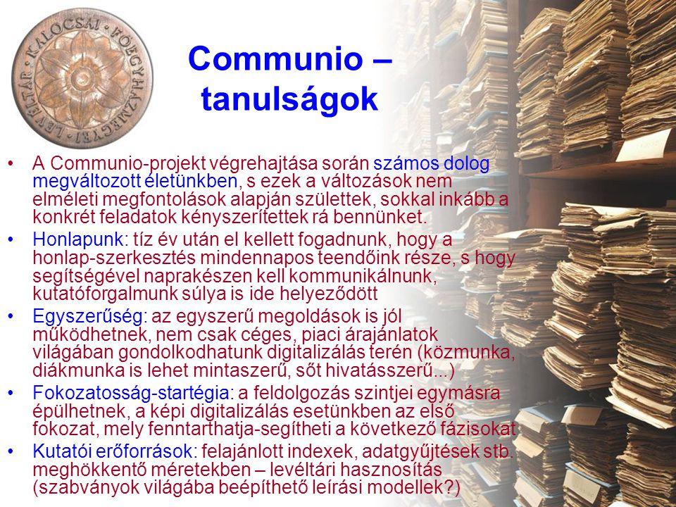 Communio – tanulságok •A Communio-projekt végrehajtása során számos dolog megváltozott életünkben, s ezek a változások nem elméleti megfontolások alapján születtek, sokkal inkább a konkrét feladatok kényszerítettek rá bennünket.