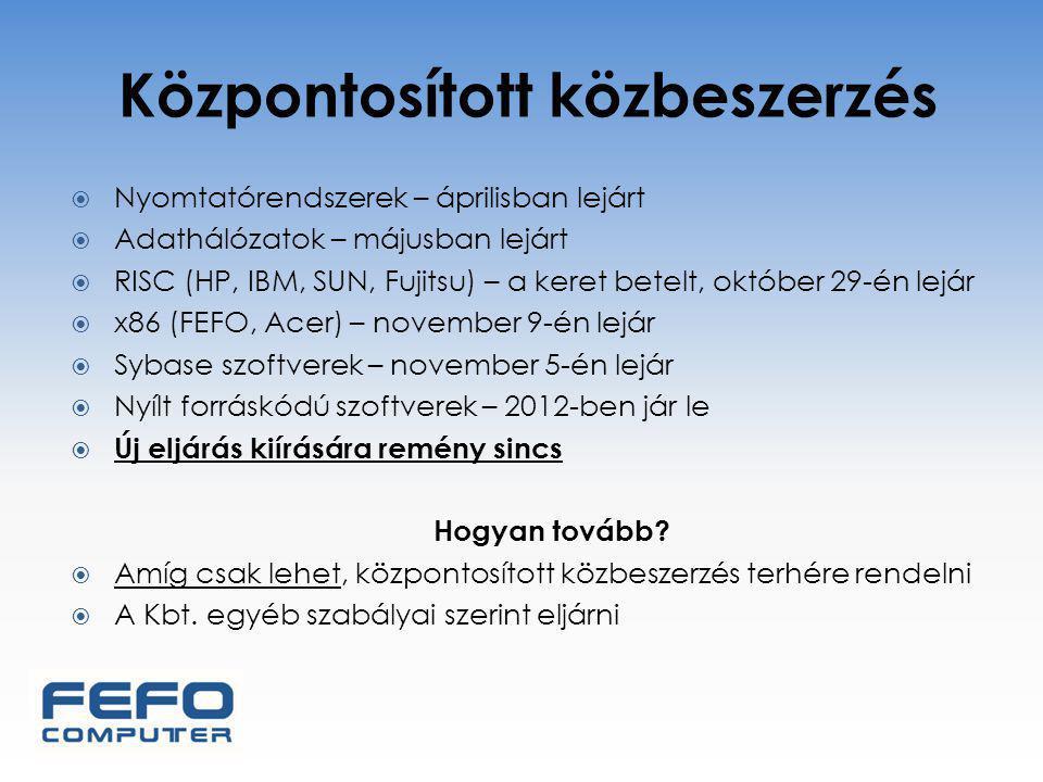 Központosított közbeszerzés  Nyomtatórendszerek – áprilisban lejárt  Adathálózatok – májusban lejárt  RISC (HP, IBM, SUN, Fujitsu) – a keret betelt, október 29-én lejár  x86 (FEFO, Acer) – november 9-én lejár  Sybase szoftverek – november 5-én lejár  Nyílt forráskódú szoftverek – 2012-ben jár le  Új eljárás kiírására remény sincs Hogyan tovább.