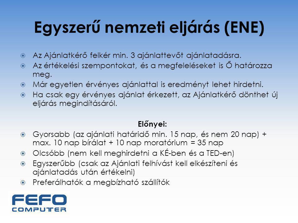 Egyszerű nemzeti eljárás (ENE)  Az Ajánlatkérő felkér min. 3 ajánlattevőt ajánlatadásra.  Az értékelési szempontokat, és a megfeleléseket is Ő határ