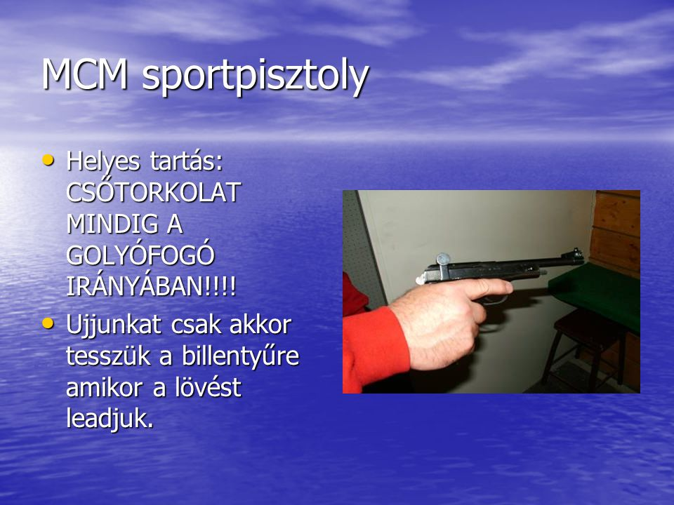MCM sportpisztoly • Helyes tartás: CSŐTORKOLAT MINDIG A GOLYÓFOGÓ IRÁNYÁBAN!!!.
