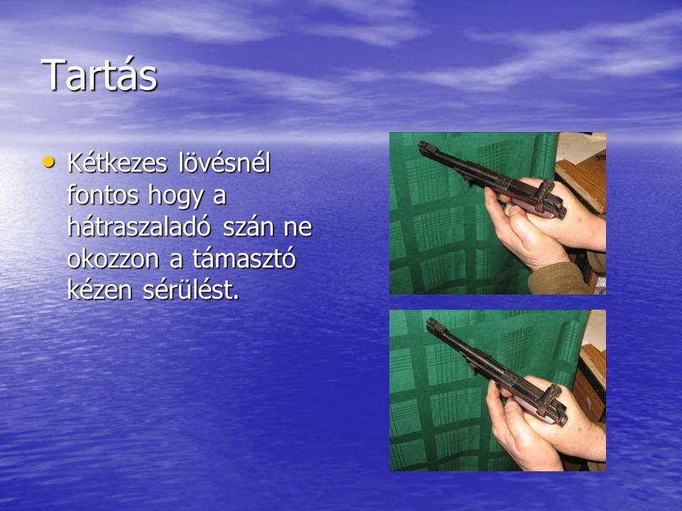 Tartás • Kétkezes lövésnél fontos hogy a hátraszaladó szán ne okozzon a támasztó kézen sérülést.