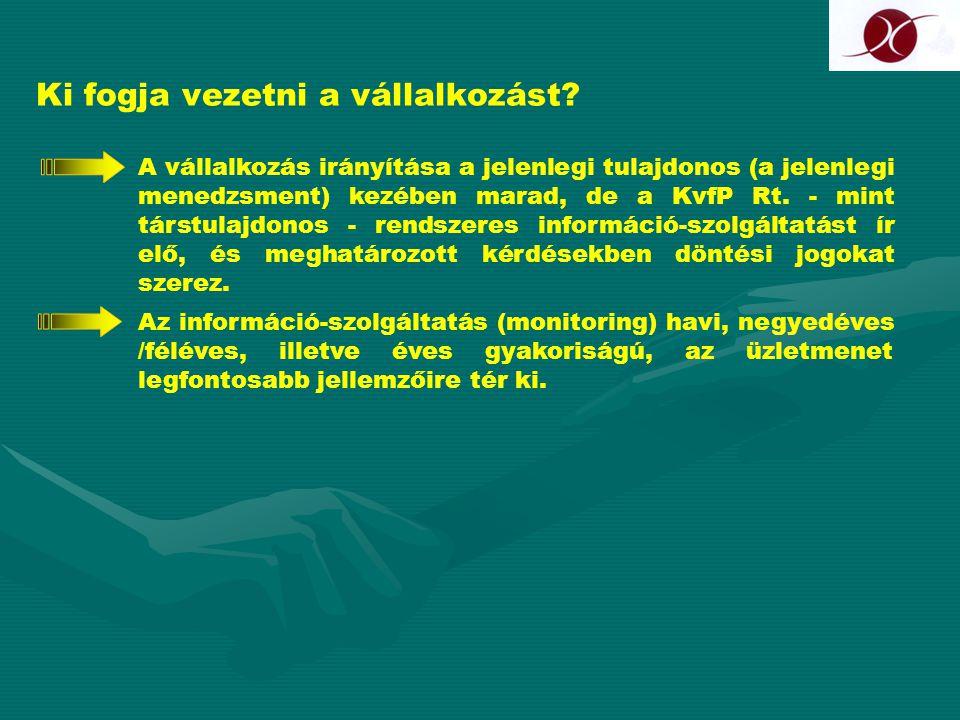 Ki fogja vezetni a vállalkozást? Az információ-szolgáltatás (monitoring) havi, negyedéves /féléves, illetve éves gyakoriságú, az üzletmenet legfontosa