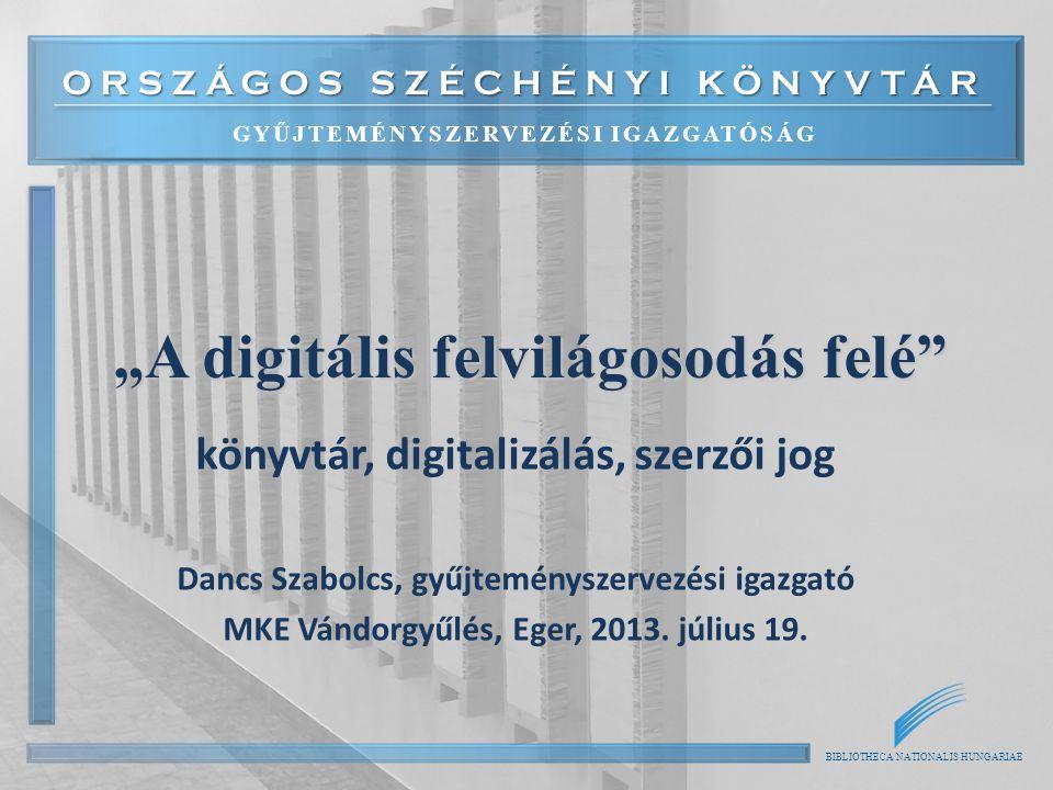 """ORSZÁGOS SZÉCHÉNYI KÖNYVTÁR GYŰJTEMÉNYSZERVEZÉSI IGAZGATÓSÁG BIBLIOTHECA NATIONALIS HUNGARIAE """"A digitális felvilágosodás felé"""" könyvtár, digitalizálá"""