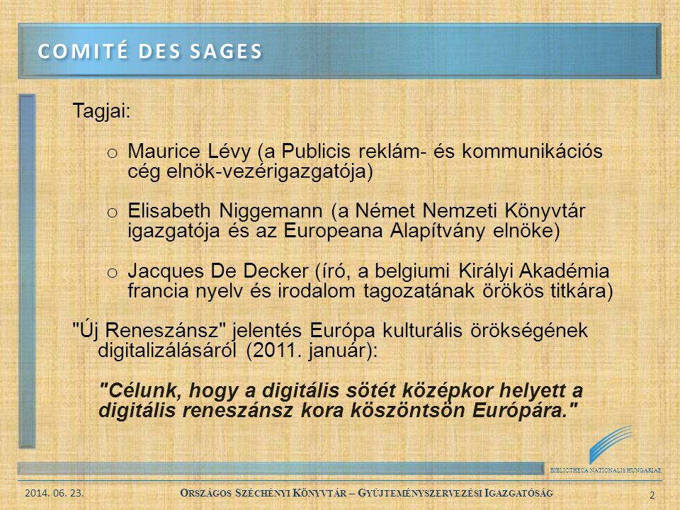 BIBLIOTHECA NATIONALIS HUNGARIAE 2014. 06. 23. O RSZÁGOS S ZÉCHÉNYI K ÖNYVTÁR – G YŰJTEMÉNYSZERVEZÉSI I GAZGATÓSÁG 2 Tagjai: o Maurice Lévy (a Publici