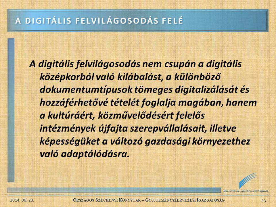BIBLIOTHECA NATIONALIS HUNGARIAE 2014. 06. 23. O RSZÁGOS S ZÉCHÉNYI K ÖNYVTÁR – G YŰJTEMÉNYSZERVEZÉSI I GAZGATÓSÁG 33 A digitális felvilágosodás nem c