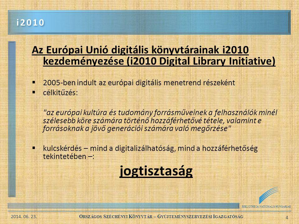 BIBLIOTHECA NATIONALIS HUNGARIAE 2014. 06. 23. O RSZÁGOS S ZÉCHÉNYI K ÖNYVTÁR – G YŰJTEMÉNYSZERVEZÉSI I GAZGATÓSÁG 4 Az Európai Unió digitális könyvtá