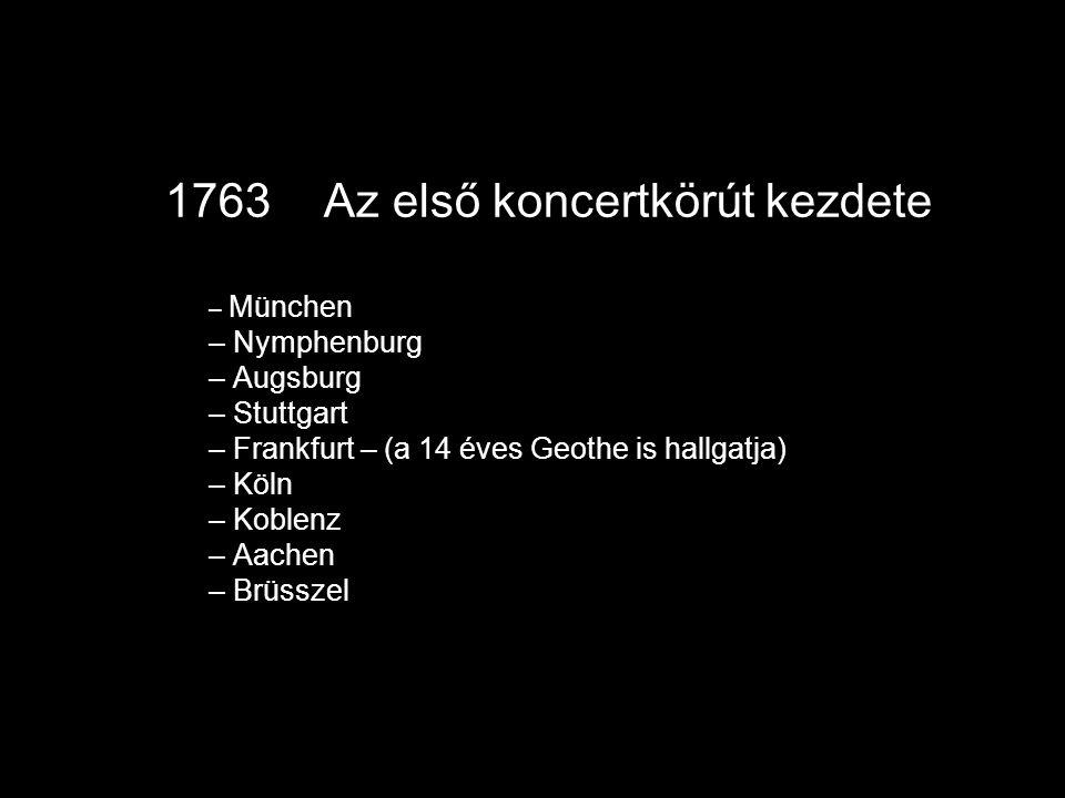 1763 Az első koncertkörút kezdete – München – Nymphenburg – Augsburg – Stuttgart – Frankfurt – (a 14 éves Geothe is hallgatja) – Köln – Koblenz – Aachen – Brüsszel