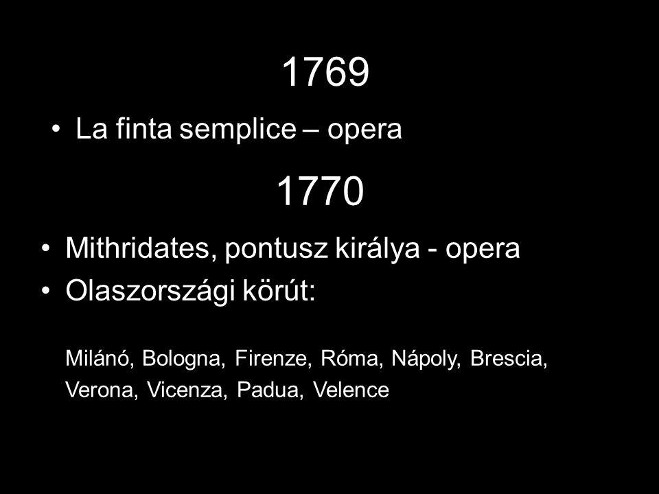 1769 •La finta semplice – opera 1770 •Mithridates, pontusz királya - opera •Olaszországi körút: Milánó, Bologna, Firenze, Róma, Nápoly, Brescia, Verona, Vicenza, Padua, Velence