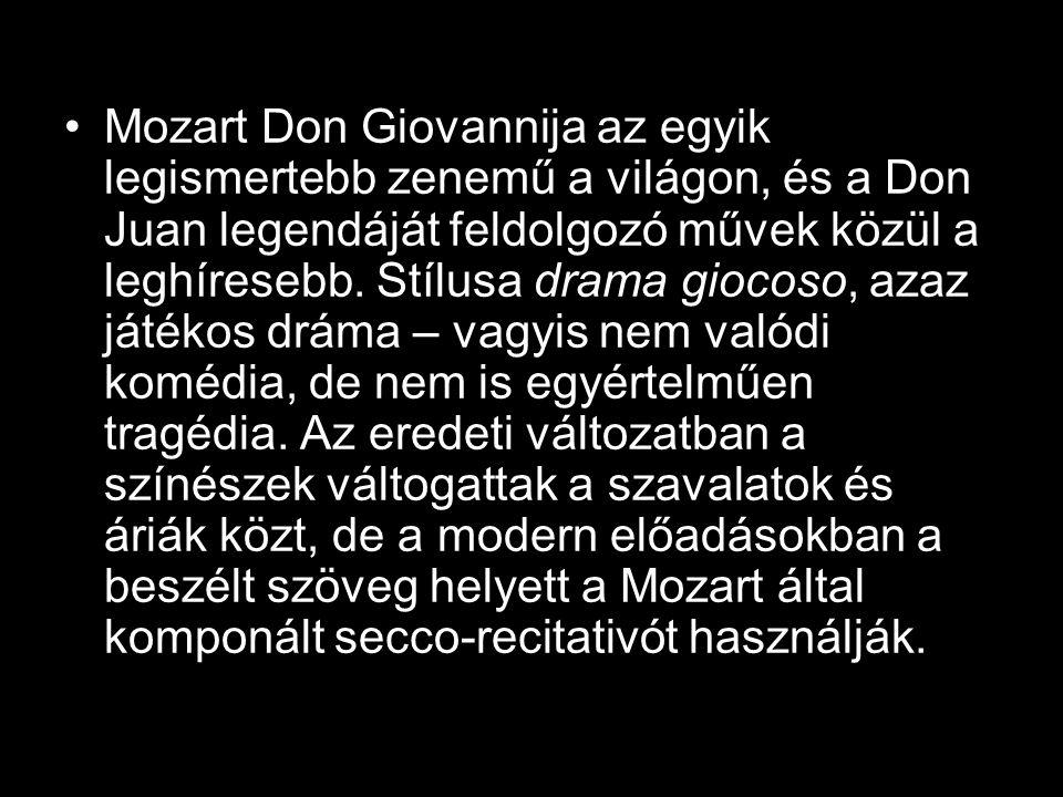 •Mozart Don Giovannija az egyik legismertebb zenemű a világon, és a Don Juan legendáját feldolgozó művek közül a leghíresebb.