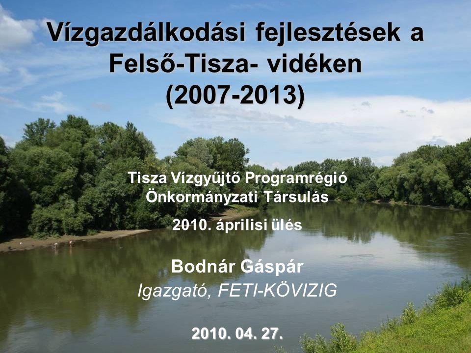 Vízgazdálkodási fejlesztések a Felső-Tisza- vidéken (2007-2013) Bodnár Gáspár Igazgató, FETI-KÖVIZIG 2010. 04. 27. Tisza Vízgyűjtő Programrégió Önkorm