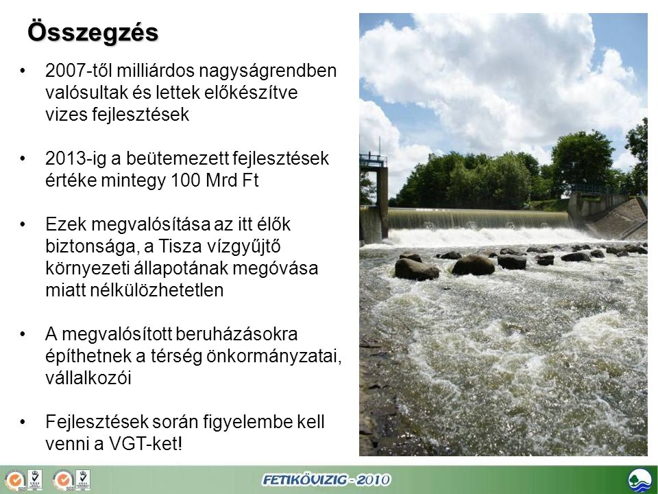 Összegzés •2007-től milliárdos nagyságrendben valósultak és lettek előkészítve vizes fejlesztések •2013-ig a beütemezett fejlesztések értéke mintegy 1