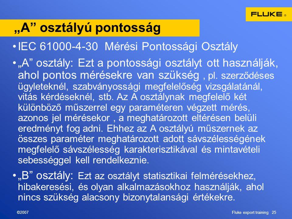 """©2007Fluke export training 25 """"A osztályú pontosság •IEC 61000-4-30 Mérési Pontossági Osztály •""""A osztály: Ezt a pontossági osztályt ott használják, ahol pontos mérésekre van szükség, pl."""