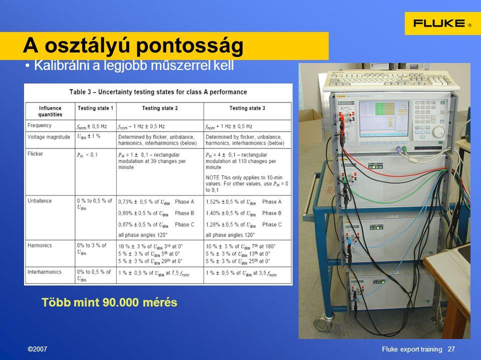 ©2007Fluke export training 27 A osztályú pontosság •Kalibrálni a legjobb műszerrel kell Több mint 90.000 mérés