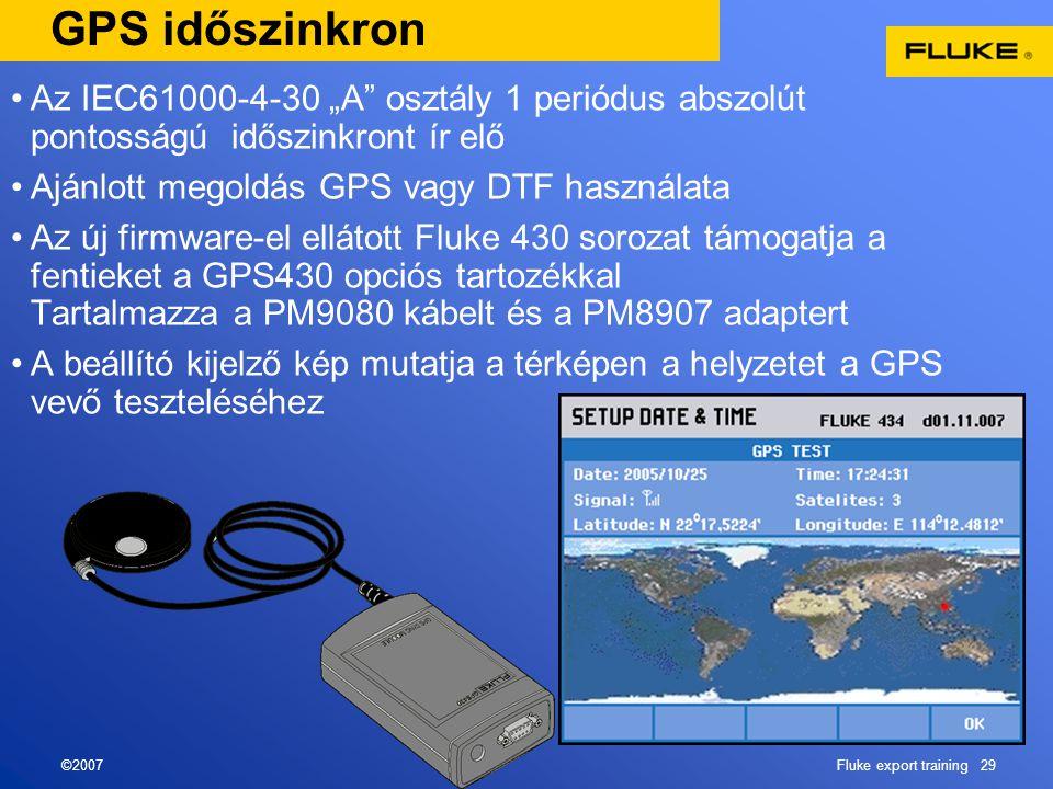 """©2007Fluke export training 29 GPS időszinkron •Az IEC61000-4-30 """"A osztály 1 periódus abszolút pontosságú időszinkront ír elő •Ajánlott megoldás GPS vagy DTF használata •Az új firmware-el ellátott Fluke 430 sorozat támogatja a fentieket a GPS430 opciós tartozékkal Tartalmazza a PM9080 kábelt és a PM8907 adaptert •A beállító kijelző kép mutatja a térképen a helyzetet a GPS vevő teszteléséhez"""