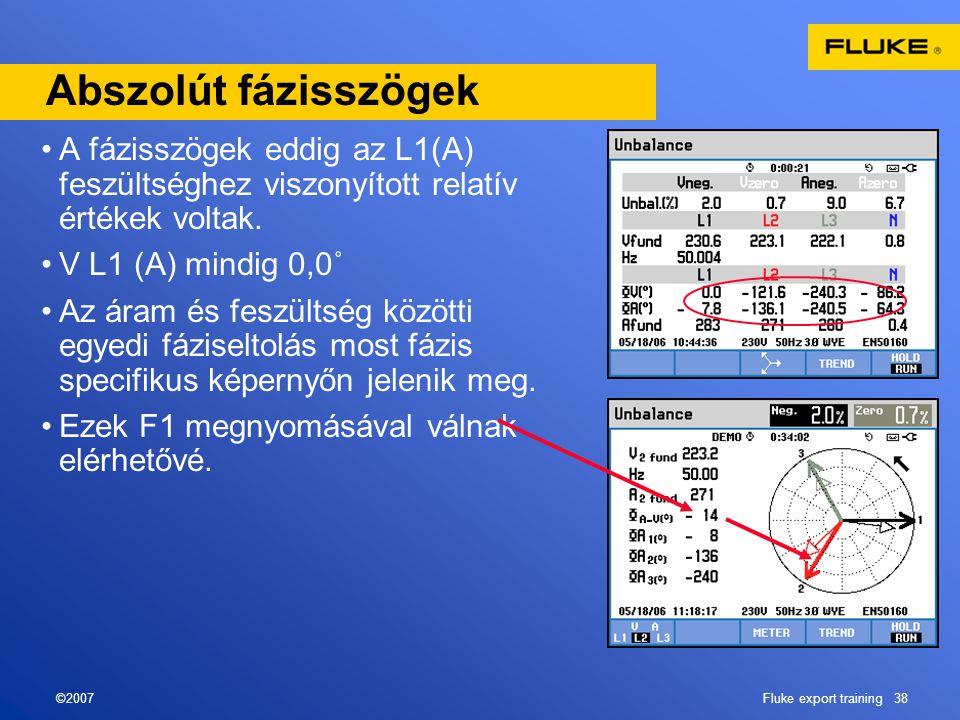 ©2007Fluke export training 38 Abszolút fázisszögek •A fázisszögek eddig az L1(A) feszültséghez viszonyított relatív értékek voltak. •V L1 (A) mindig 0
