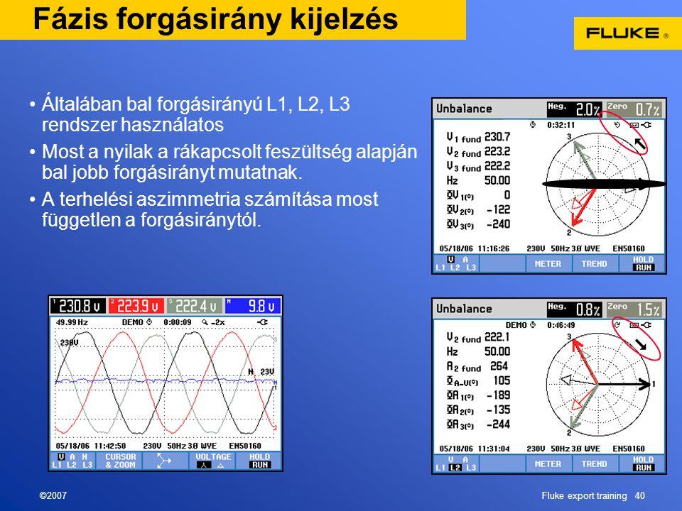 ©2007Fluke export training 40 Fázis forgásirány kijelzés •Általában bal forgásirányú L1, L2, L3 rendszer használatos •Most a nyilak a rákapcsolt feszü