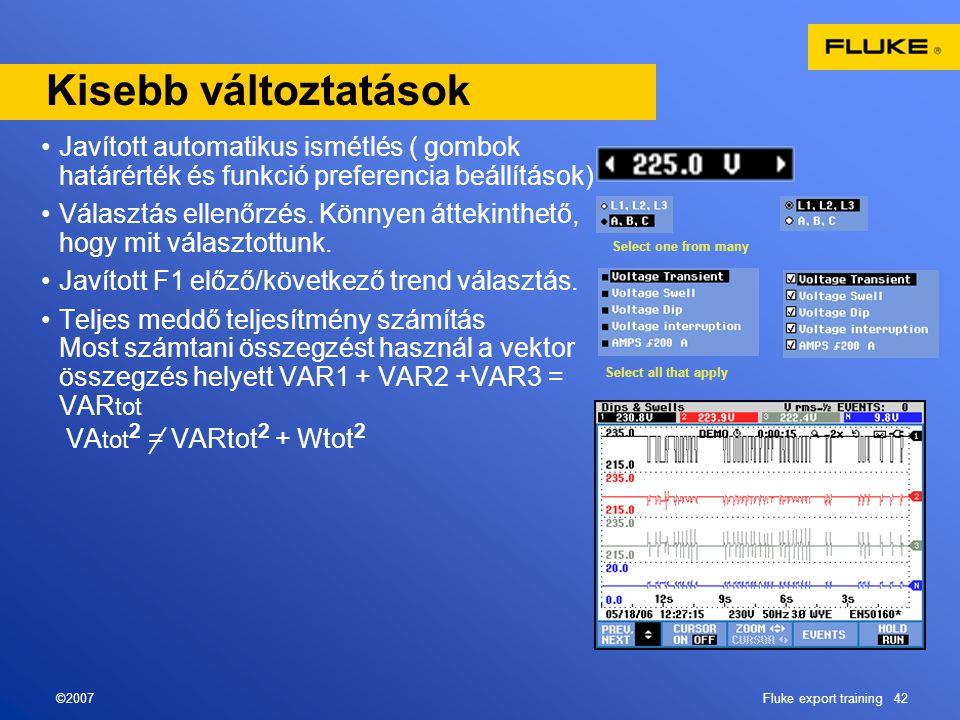 ©2007Fluke export training 42 Kisebb változtatások •Javított automatikus ismétlés ( gombok határérték és funkció preferencia beállítások) •Választás e