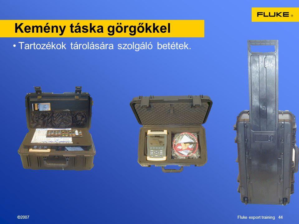 ©2007Fluke export training 44 Kemény táska görgőkkel •Tartozékok tárolására szolgáló betétek.