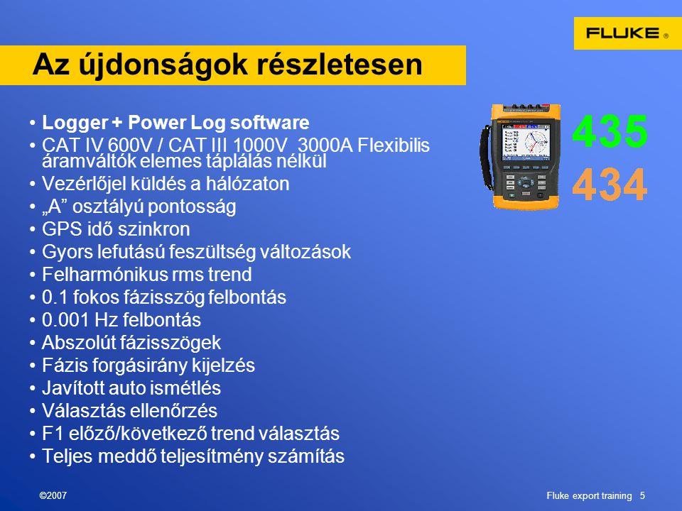 ©2007Fluke export training 5 Az újdonságok részletesen •Logger + Power Log software •CAT IV 600V / CAT III 1000V 3000A Flexibilis áramváltók elemes tá