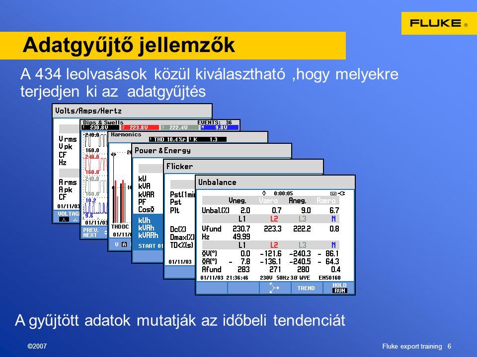 ©2007Fluke export training 6 Adatgyűjtő jellemzők A 434 leolvasások közül kiválasztható,hogy melyekre terjedjen ki az adatgyűjtés A gyűjtött adatok mutatják az időbeli tendenciát