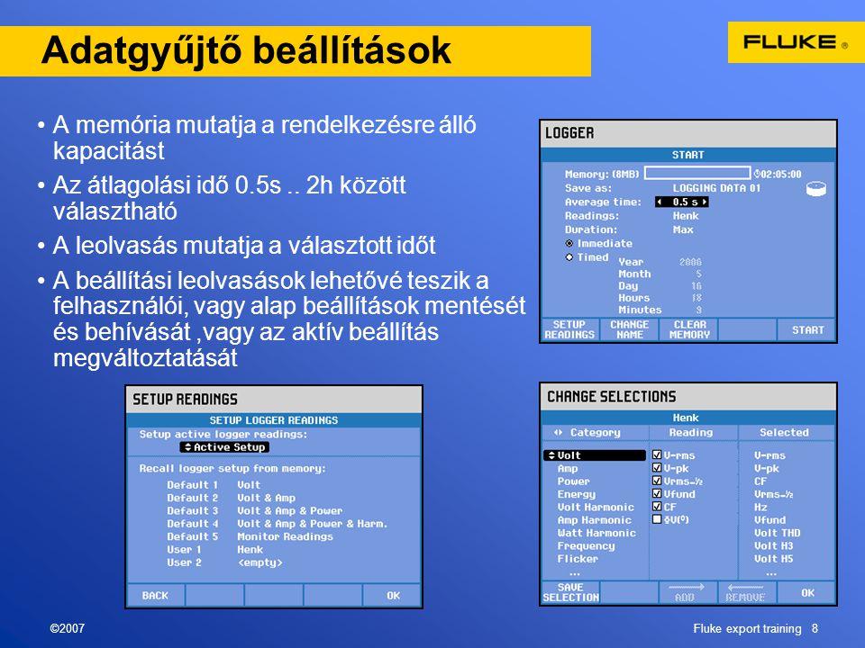 ©2007Fluke export training 8 Adatgyűjtő beállítások •A memória mutatja a rendelkezésre álló kapacitást •Az átlagolási idő 0.5s.. 2h között választható