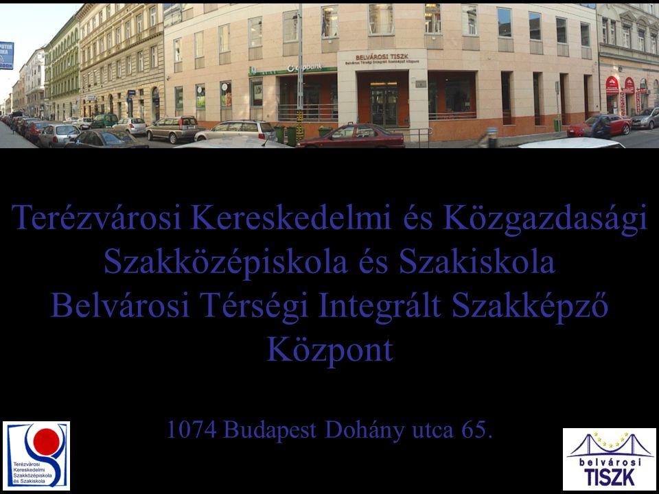 Terézvárosi Kereskedelmi és Közgazdasági Szakközépiskola és Szakiskola Belvárosi Térségi Integrált Szakképző Központ 1074 Budapest Dohány utca 65.