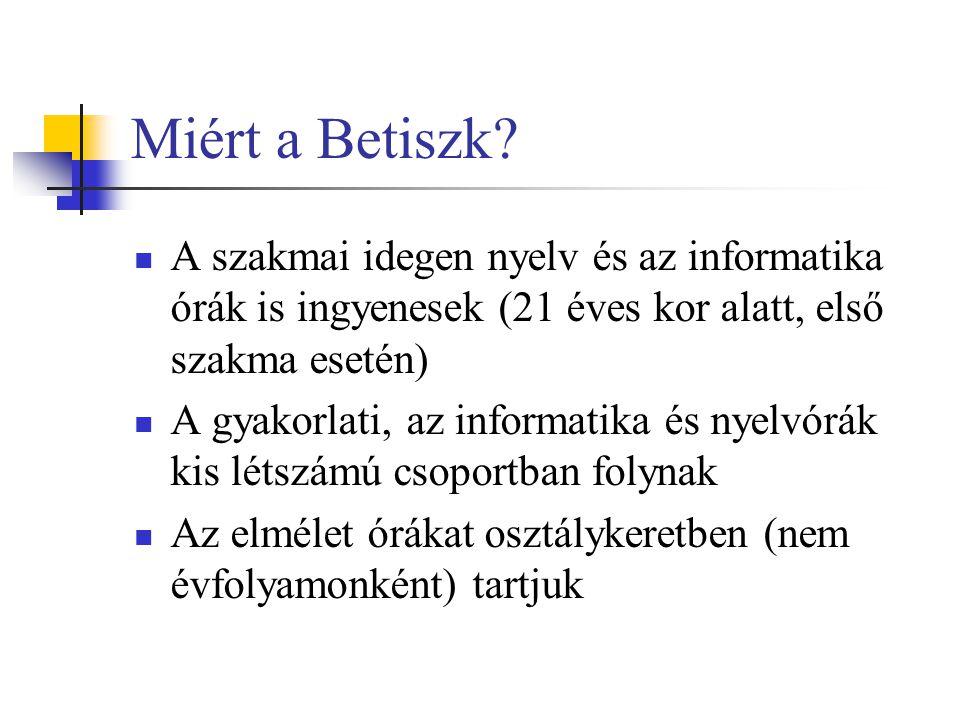 Miért a Betiszk?  A szakmai idegen nyelv és az informatika órák is ingyenesek (21 éves kor alatt, első szakma esetén)  A gyakorlati, az informatika