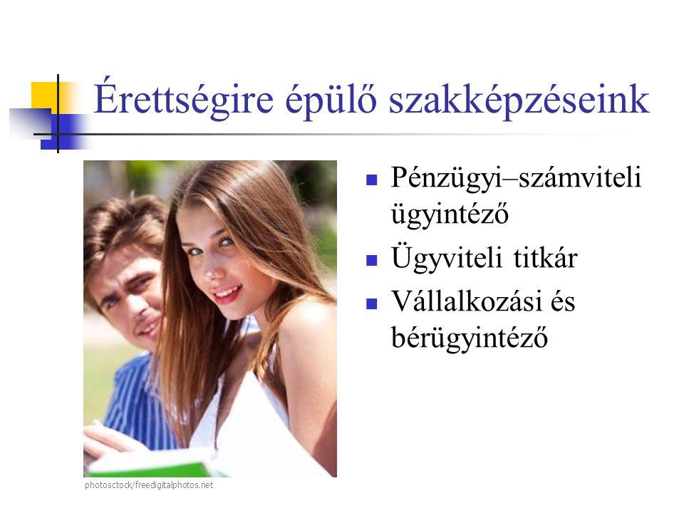 Érettségire épülő szakképzéseink  Pénzügyi–számviteli ügyintéző  Ügyviteli titkár  Vállalkozási és bérügyintéző photosctock/freedigitalphotos.net