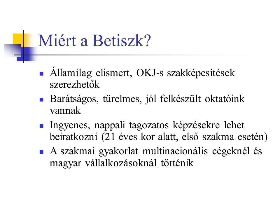 Miért a Betiszk?  Államilag elismert, OKJ-s szakképesítések szerezhetők  Barátságos, türelmes, jól felkészült oktatóink vannak  Ingyenes, nappali t