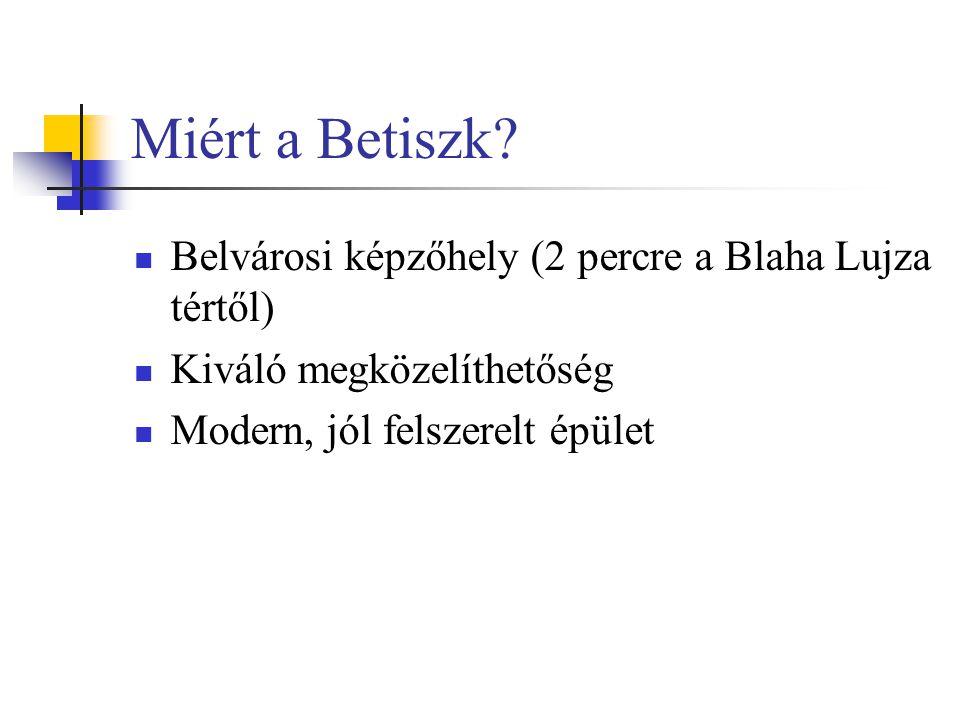Miért a Betiszk?  Belvárosi képzőhely (2 percre a Blaha Lujza tértől)  Kiváló megközelíthetőség  Modern, jól felszerelt épület