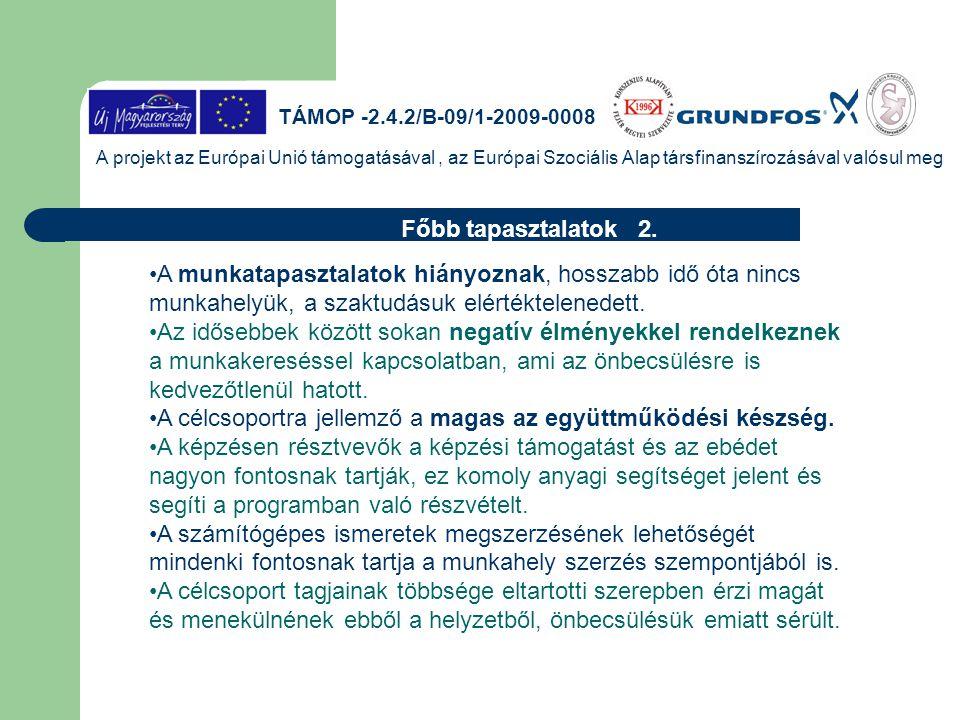 TÁMOP -2.4.2/B-09/1-2009-0008 A projekt az Európai Unió támogatásával, az Európai Szociális Alap társfinanszírozásával valósul meg Az első képzési cso