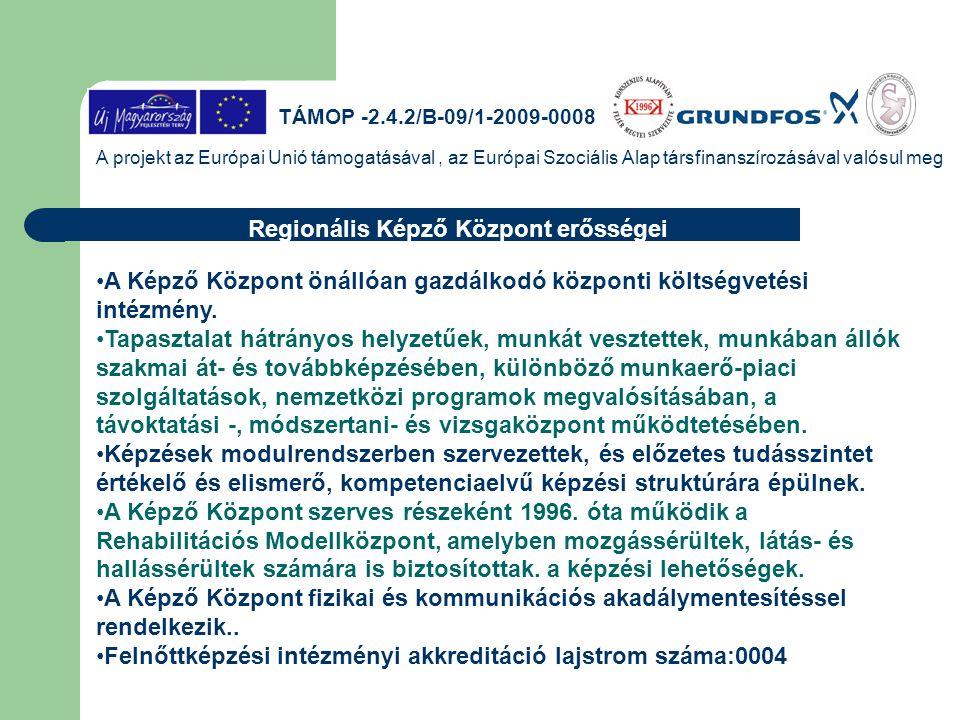 TÁMOP -2.4.2/B-09/1-2009-0008 A projekt az Európai Unió támogatásával, az Európai Szociális Alap társfinanszírozásával valósul meg •A Képző Központ ön